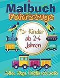 Malbuch Fahrzeuge: Malbuch für Kinder ab 2-4 Jahren: Autos, LKWs, Züge, Traktoren, Bagger, Busse, Flugzeuge und Schiffe und mehr für Jungen
