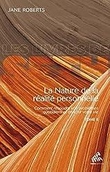 La Nature de la réalité personnelle (tome II): Comment résoudre vos problèmes quotidiens et enrichir votre vie