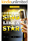 Sing Like a Star: Ultimate Singing Guide to Go from Amateur to Pro!