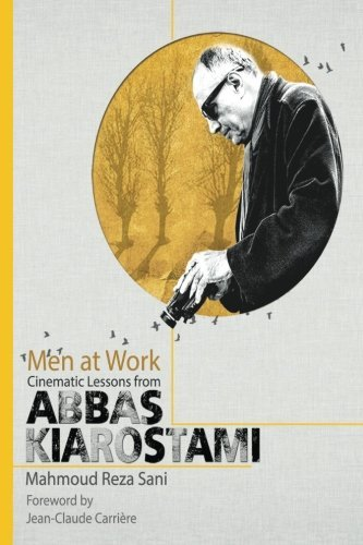 Men At Work: Cinematic Lessons From Abbas Kiarostami by Mahmoud Reza Sani (2013-11-06)