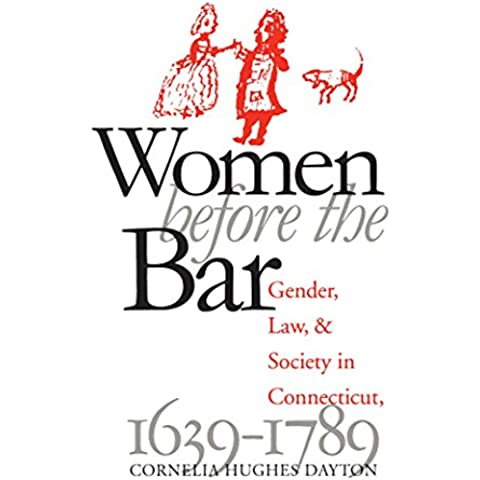 Women Before the Bar: Gender, Law, and Society in Connecticut, 1639-1789 (Published for the Omohundro Institute of Early American History and Culture, Williamsburg,