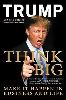 Think Big: Make It Happen in Business and Life von [Trump, Donald J., Zanker, Bill]