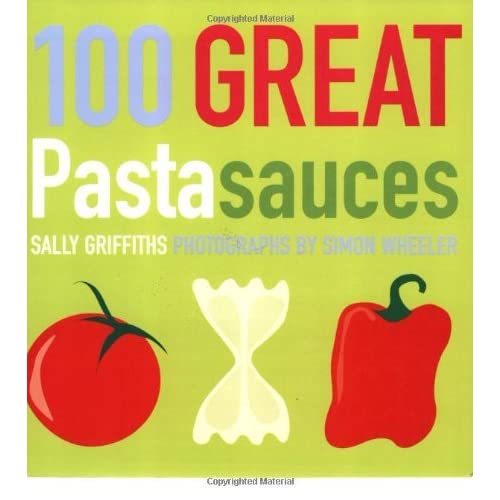 100 Great Pasta Sauces by Sally Griffiths (2002-01-10)