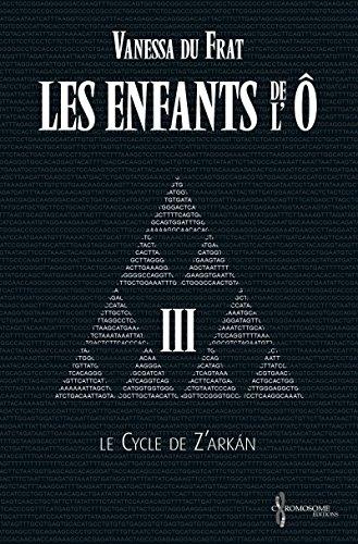 Les Enfants de l'Ô - Tome 3: Le cycle de Z'arkán par Vanessa Du Frat