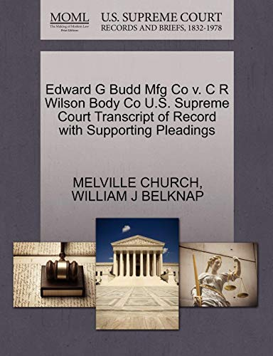 Edward G Budd Mfg Co v. C R Wilson Body Co U.S. Supreme Court Transcript of Record with Supporting Pleadings