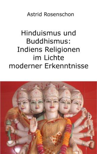 Hinduismus und Buddhismus: Indiens Religionen im Lichte moderner Erkenntnisse