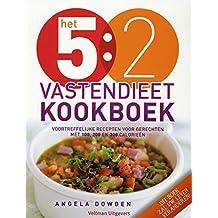 Het 5:2 vastendieet kookboek: voortreffelijke recpten voor gerechten met 100, 200 en 300 calorieen