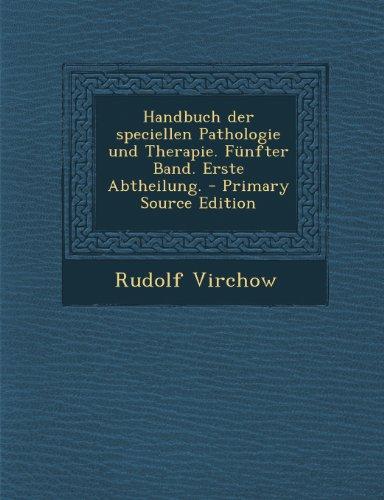 Handbuch Der Speciellen Pathologie Und Therapie. Funfter Band. Erste Abtheilung. - Primary Source Edition