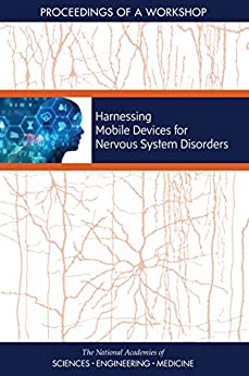 Harnessing Mobile Devices For Nervous System Disorders: Proceedings Of A Workshop por Engineering, And Medicine National Academies Of Sciences