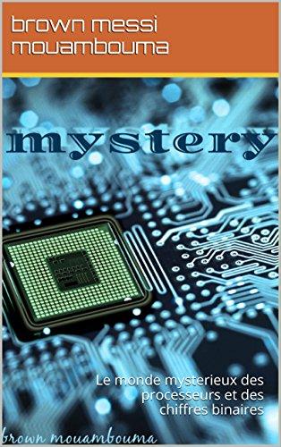 mystery: Le monde mysterieux des processeurs et des chiffres binaires