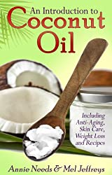 Introduction to: Coconut Oil - Including Anti-Aging, Skin Care, Weight Loss and Recipes (English Edition)