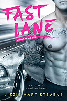 Fast Lane (Consumed by Love Book 1) by [Stevens, Lizzie Hart]
