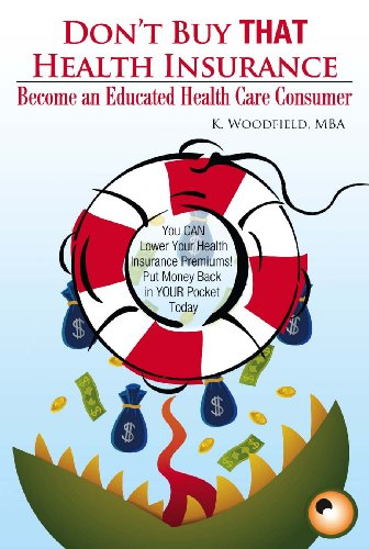 Don't Buy That Health Insurance: Become an Educated Health Care Consumer: The Educated Health Insurance Consumer's Guide to Reducing Health Care Costs (English Edition)