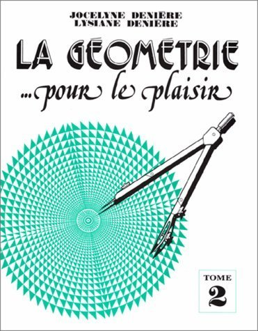 La géométrie pour le plaisir, tome 2 de Denière, Jocelyne (1998) Broché