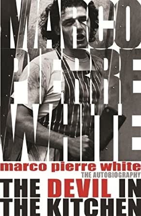 The Devil In The Kitchen The Autobiography English Edition Ebook White Marco Pierre Steen James Amazon De Kindle Shop