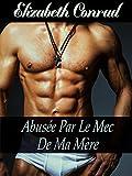 Abusée par le Mec de ma Mère (Sexe, Romance, Érotique, Insolite, Tabou, Interdit) (French Edition)