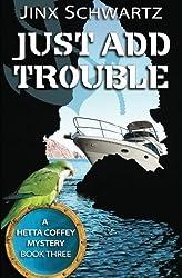 Just Add Trouble (Hetta Coffey Series) (Volume 3) by Jinx Schwartz (2013-09-04)
