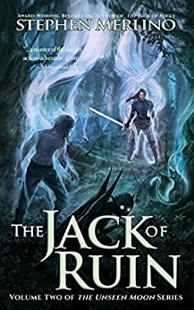 The Jack of Ruin (The Unseen Moon Book 2) by [Merlino, Stephen]