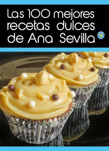 Portada del libro Las 100 mejores recetas dulces de Ana Sevilla