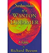[ SEDUCTION OF A WANTON DREAMER: A FABLE ] by Beeson, Richard ( AUTHOR ) Apr-16-2009 [ Paperback ]