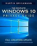 The Complete Windows 10 Privacy Guide: Windows 10 Fall Creators Update version