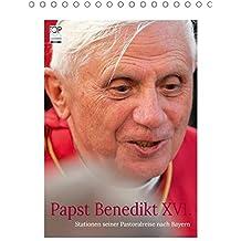 Papst Benedikt XVI. Stationen seiner Pastoralreise nach Bayern (Tischkalender 2019 DIN A5 hoch): Papst Benedikt XVI. unternahm im September 2006 einen ... 14 Seiten ) (CALVENDO Glaube)