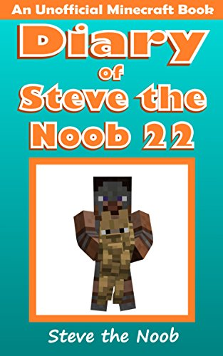 Diary of Steve the Noob 22 (An Unofficial Minecraft Book) (Diary of Steve the Noob Collection) (English Edition) (Diary Of A Wimpy Steve)