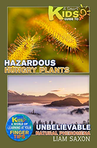 A Smart Kids Guide To Hazardous Hungry Plants and Unbelievable Natural Phenomena: A World Of Learning At Your Fingertips (English Edition)