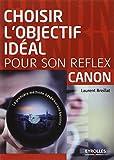 Choisir l'objectif idéal pour son réflex canon : La première méthode basée sur vos besoins