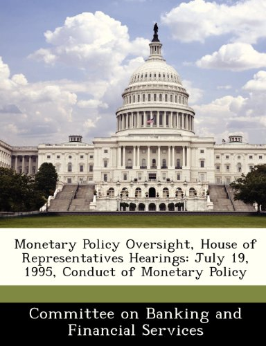 Monetary Policy Oversight, House of Representatives Hearings: July 19, 1995, Conduct of Monetary Policy