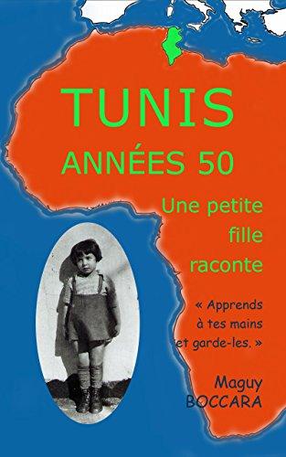 Tunis Années 50 – Une petite fille raconte: Apprends à tes mains et garde-les, un jour elles te serviront (French Edition)