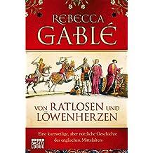 Von Ratlosen und Löwenherzen: Eine kurzweilige, aber nützliche Geschichte des englischen Mittelalters (Sachbuch. Bastei Lübbe Taschenbücher)
