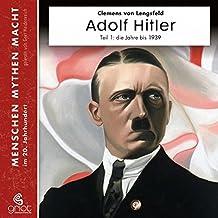 Adolf Hitler: Diktator des Deutschen Reichs. Teil 1 Die Jahre bis zum 2. Weltkrieg 1889-1939 (Menschen Mythen Macht)