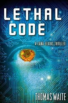 Lethal Code (A Lana Elkins Thriller Book 1) (English Edition) von [Waite, Thomas]