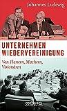 Unternehmen Wiedervereinigung - Von Planern, Machern, Visionären - Johannes Ludewig