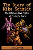 Five Nights at Freddys: The Diary of Mike Schmidt: The Ultimate Five Nights at Freddys Diary