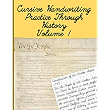 Cursive Handwriting Practice Through History Volume 1: Practice Cursive While Learning About Historical Documents