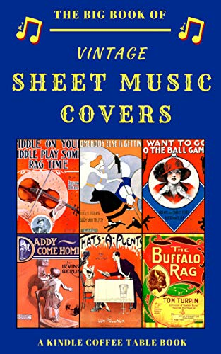 The Big Book Of Vintage Sheet Music Covers A Kindle Coffee Table Book