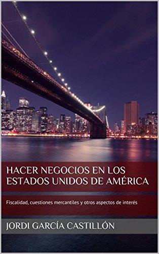 Hacer negocios en los Estados Unidos de América: Fiscalidad, cuestiones mercantiles y otros aspectos de interés por Jordi García Castillón