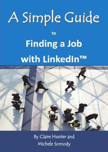a-simple-guide-to-finding-a-job-with-linkedin-simple-guides-by-claire-hunter-2013-01-01
