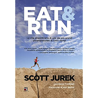 Eat & Run. La Vita Straordinaria Di Uno Dei Più Grandi Ultramaratoneti Di Tutti I Tempi (Disport)