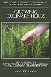 Growing Culinary Herbs: The Complete Guide to Growing and Using Fresh Herbs by Nicolette Goff (2015-11-21)