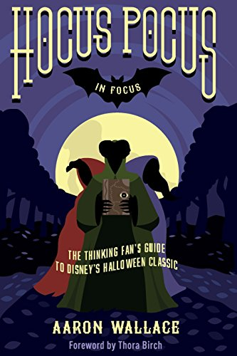 Hocus Pocus in Focus: The Thinking Fan's Guide to Disney's Halloween Classic (Filmes Halloween Von Disney)