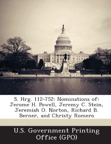 S. Hrg. 112-752: Nominations Of: Jerome H. Powell, Jeremy C. Stein, Jeremiah O. Norton, Richard B. Berner, and Christy Romero (Norton Steine)