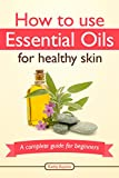 Image de How To Use Essential Oils For Healthy Skin: A Complete Guide For Beginners (Essential Oil Treasure Chest Book 2) (English Edition)