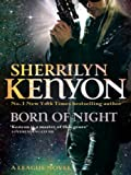 Born Of Night: Number 1 in series (League Series) by Sherrilyn Kenyon
