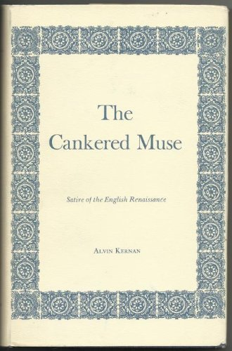 The Cankered Muse: Satire of the English Renaissance (Yale Studies in English, Volume 142) by Alvin B. Kernan (1976-06-01)