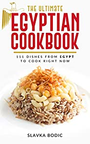 The Ultimate Egyptian Cookbook: 111 Dishes from Egypt To Cook Right Now (World Cuisines Book 17) (English Edit