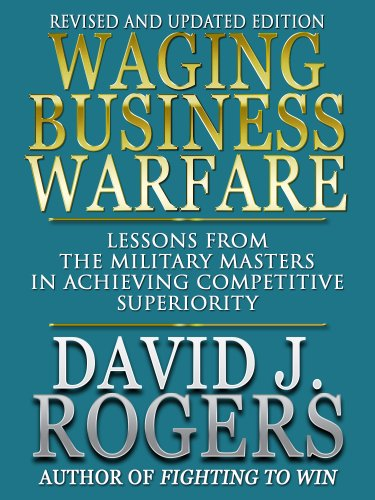 waging-business-warfare-lessons-from-the-military-masters-in-achieving-competitive-superiority-revis