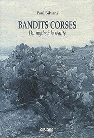 Bandits corses : Du mythe à la réalité par Paul Silvani